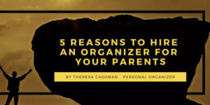 5 Reasons to Hire an Organizer for Your Parents