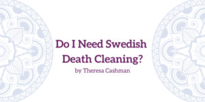 Do I Need Swedish Death Cleaning?