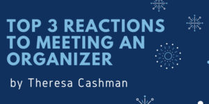 Top 3 Reactions to Meeting an Organizer