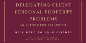 How Attorneys Can Delegate Client Personal Property Problems