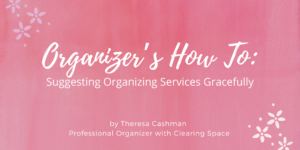 Organizer's How To: Suggesting Organizing Services Gracefully